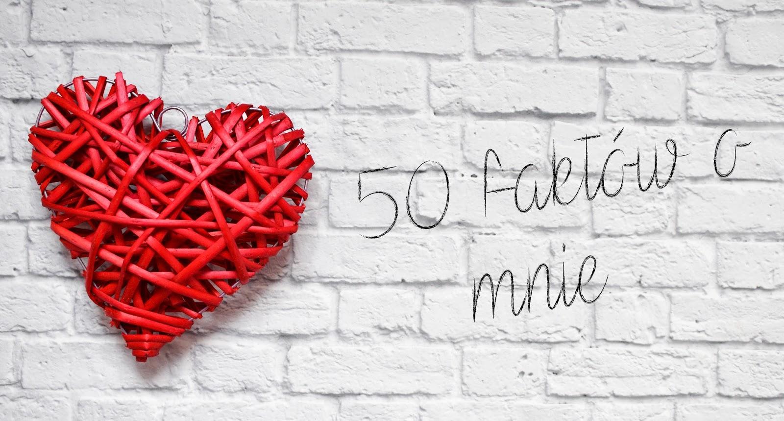 Poznajcie mnie bliżej, czyli 50 faktów o mnie!