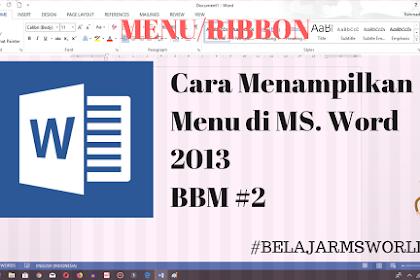 Cara Menampilkan Menu-Menu di Microsoft Word 2013