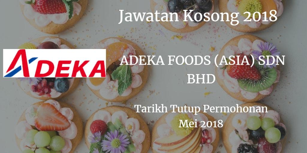 Jawatan Kosong  ADEKA FOODS (ASIA) SDN BHD Mei 2018