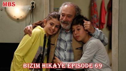 Episode 69 Bizim Hikaye (Our Story)   Full Synopsis