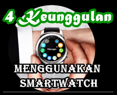 4 Keunggulan Menggunakan Smartwatch