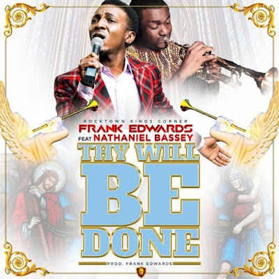 Gospel Song; Frank Edwards Ft. Nathaniel Bassey – Thy Will Be Done