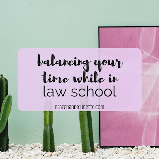 How to juggle your time as a law school. How to balance your time in law school. How to manage your time in law school. Law school time management. law school blog. law student blogger | brazenandbrunette.com