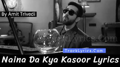 naina-da-kya-kasoor-song-lyrics-andhadhun-amit-trivedi-ayushmann-khurrana-radhika-apte