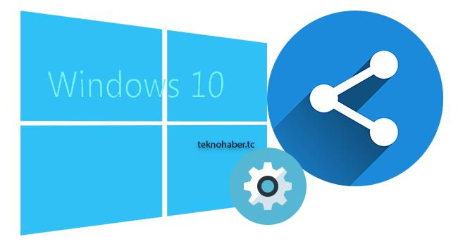 Windows 10 Paylaşım Ayarını Etkinleştir
