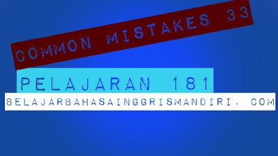 http://www.belajarbahasainggrismandiri.com/2017/03/pelajaran-181-common-mistakes-33.html