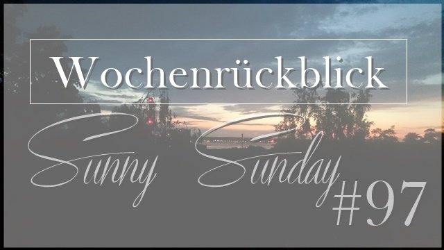Wochenrückblick Sunny Sunday #97 - www.josieslittlewonderland.de