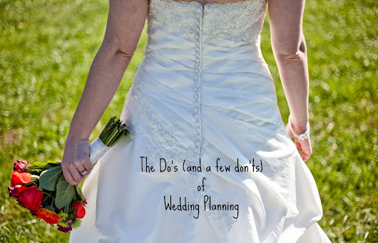 The Do's (& a few Don'ts) of Planning A Wedding