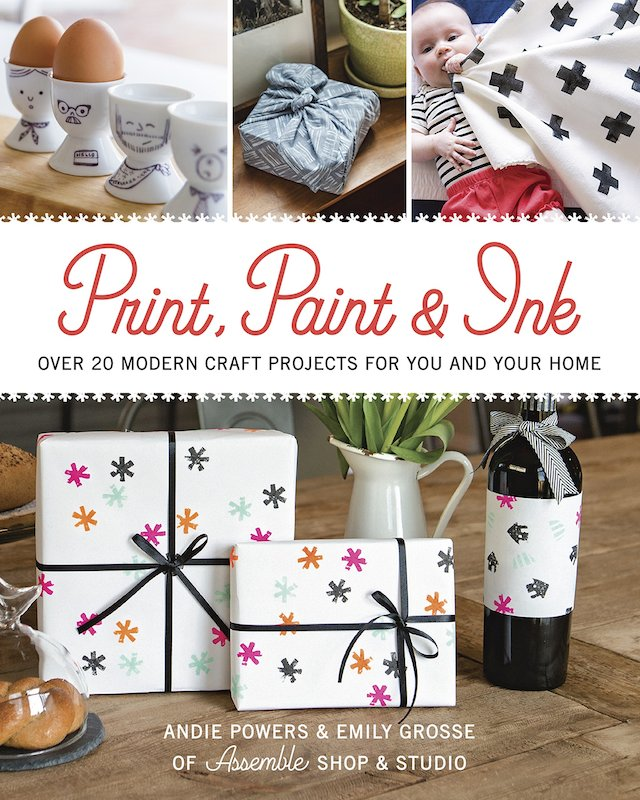 Print, Paint and Ink: Over 21 Modern Craft Projects for You and Your Home