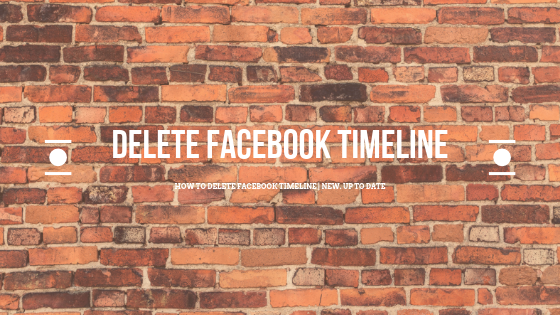 How Can I Delete My Timeline On Facebook<br/>