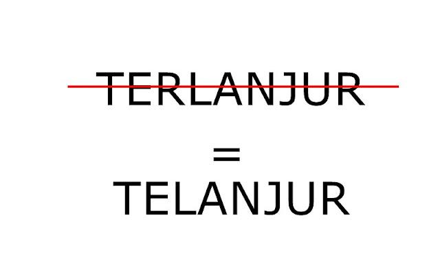 Terlanjur yang benar adalah Telanjur