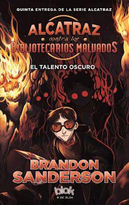ALCATRAZ CONTRA LOS BIBLIOTECARIOS MALVADOS 5 El Talento Oscuro. Brandon Sanderson (B de Blok - 26 Abril 2017) PORTADA LIBRO NOVELA JUVENIL ESPAÑA
