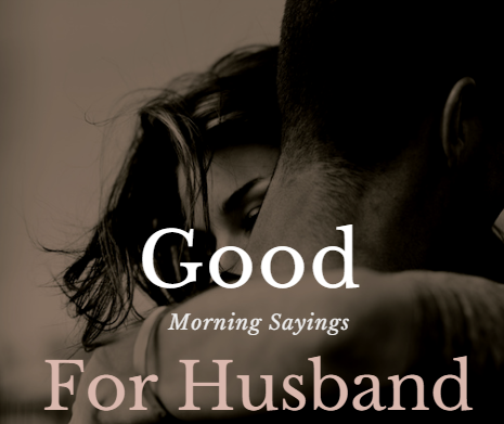 10 Ecstatic Good Morning Sayings For Loving Husband Good Morning