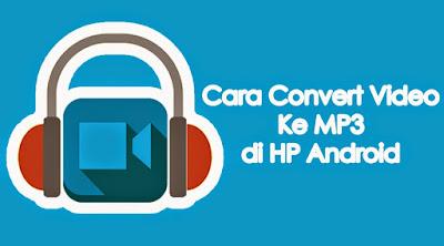 Cara merubah Format Video dan Audio mp3 dengan HP Android