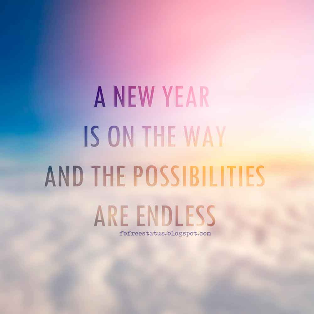 A new year is on the way Possibilities are endless. HAPPY NEW YEAR.