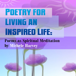 http://www.amazon.com/Poetry-Living-Inspired-Life-Meditation/dp/1484965876/ref=sr_1_8?ie=UTF8&qid=1381537463&sr=8-8&keywords=Michele+Harvey