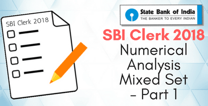 SBI Clerk 2018 Numerical Analysis Mixed Set - Part 1