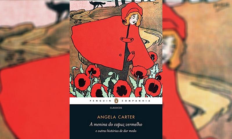 A Menina do Capuz Vermelho e Outras Histórias de Dar Medo, de Angela Carter