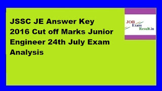 JSSC JE Answer Key 2016 Cut off Marks Junior Engineer 24th July Exam Analysis