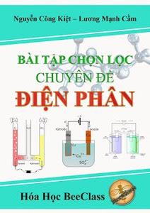 Bài Tập Chọn Lọc Chuyên Đề Điện Phân - Nguyễn Công Kiệt, Lương Mạnh Cầm