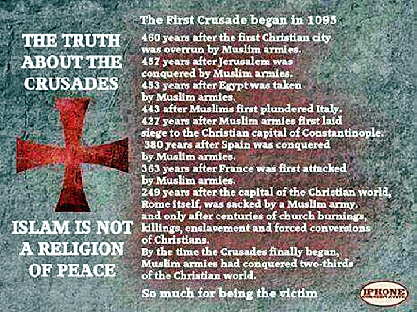 crusade unjustified attack muslims The crusades were a series of religious wars sanctioned by the latin church in the medieval periodthe most commonly known crusades are the campaigns in the eastern mediterranean aimed at recovering the holy land from muslim rule, but the term crusades is also applied to other church-sanctioned campaigns.