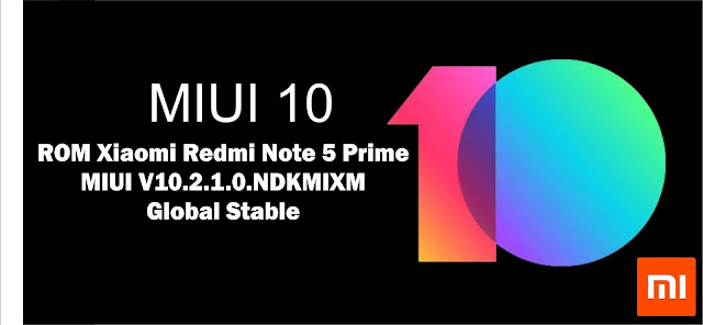 Download ROM Xiaomi Redmi Note 5 Prime MIUI V10.2.1.0.NDKMIXM Global Stable