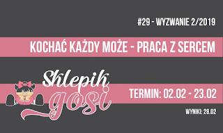 http://sklepikgosi.blogspot.com/2019/02/wyzwanie-29-kochac-kazdy-moze-praca-z.html