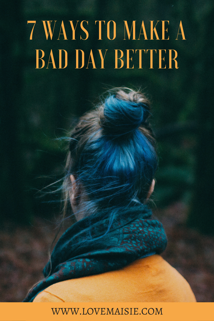 7 ways to make a bad day better! | Love, Maisie | www.lovemaisie.com