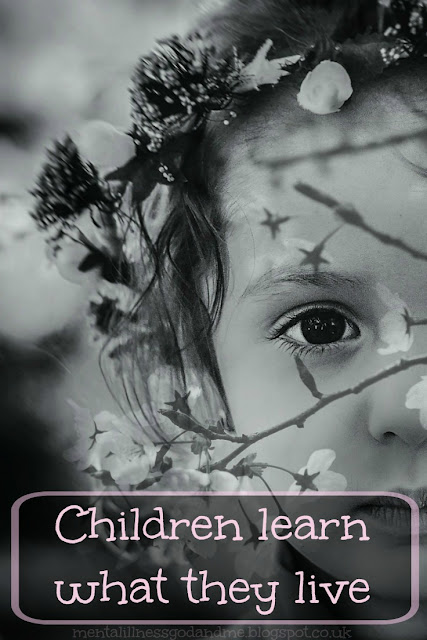 Children learn what they live. ... The-grown-up was a powerful presence; sometimes the child feared her, loved her and hated her (as far as a child is capable of hate) all at the same time. mentalillnessgodandme.blogspot.co.uk @stuckinscared