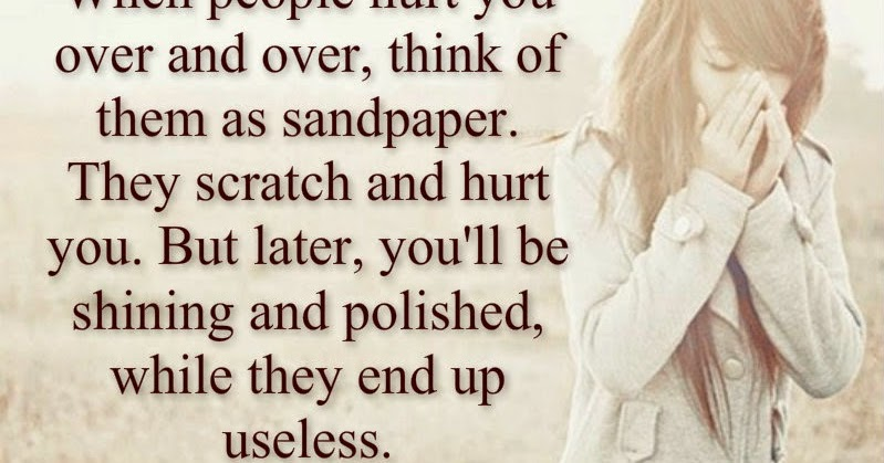 Awesome Quotes: When People Hurt You Over And Over