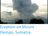 http://sciencythoughts.blogspot.co.uk/2017/11/eruption-on-mount-dempo-sumatra.html
