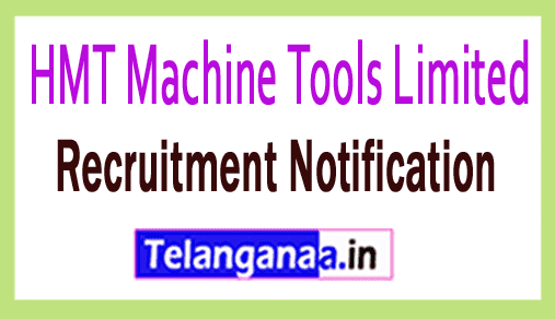 HMT Machine Tools Limited Recruitment Notification