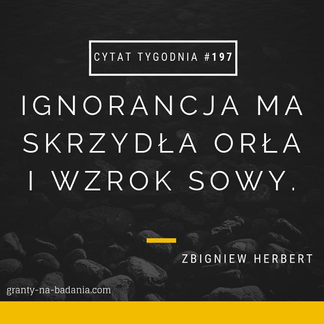 Ignorancja ma skrzydła orła i wzrok sowy - Zbigniew Herbert