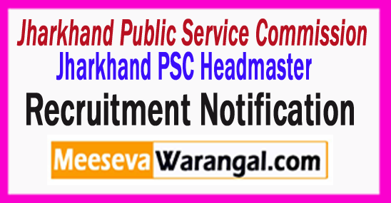 Jharkhand PSC Headmaster Recruitment 2017