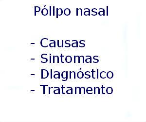 Pólipo nasal causas sintomas diagnóstico tratamento prevenção riscos complicações