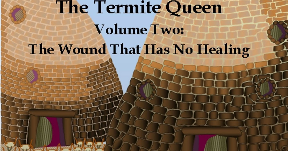 The Termite Queen: Volume Two: The Wound That Has No Healing
