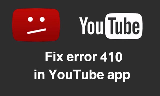 Fix error 410 in YouTube app