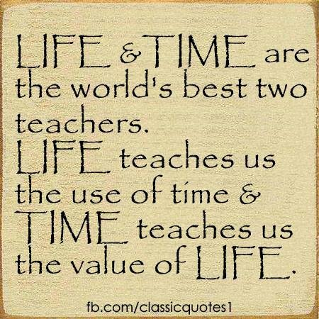 Classic Quotes Life And Time Are The World S Best Teachers Life