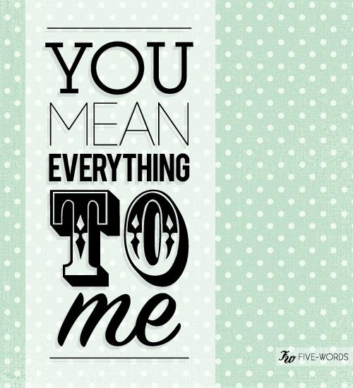 Quotes And Sayings: You Mean Everything To Me