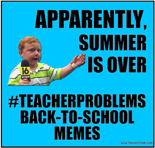 Apparently, Summer is Over {Funny Teacher Memes-click for more}