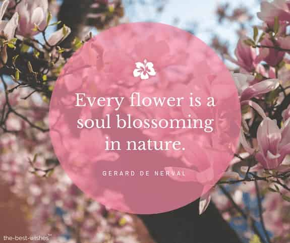 every flower is a soul blossoming in nature
