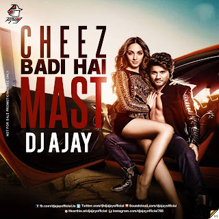 Cheez Badi Hai Mast (Remix) - Dj Ajay