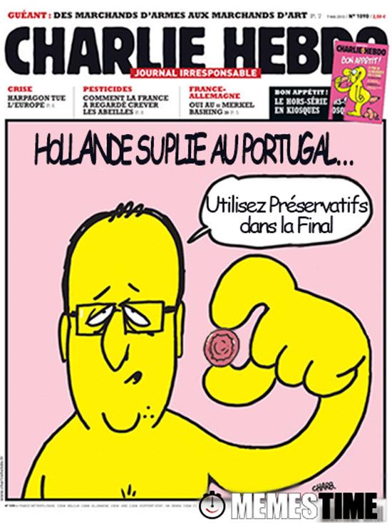 Meme Capa ficcionada do Charlie Hebdo – HOLLANDE SUPLIE AU PORTUGAL... Utilisez préservatifs dans la final.