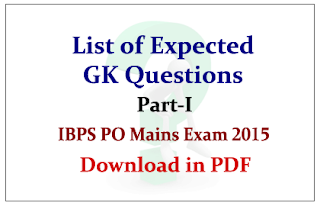 List of Expected GK Questions for IBPS PO Mains Exam 2015 Part-I - Download in PDF