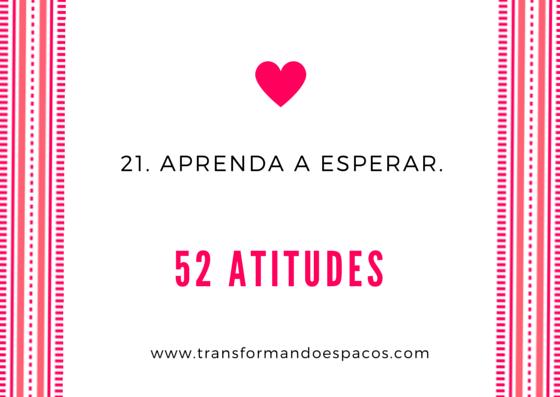 Projeto 52 Atitudes | Atitude 21 - Aprenda a esperar.