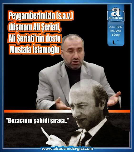Peygamberimizin (s.a.v.) düşmanı Ali Şeriati, Ali Şeriati'nin dostu Mustafa İslamoğlu
