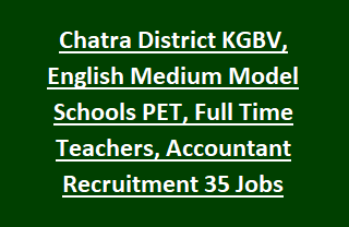 Chatra District KGBV, English Medium Model Schools PET, Full Time Teachers, Accountant Recruitment 2017 35 Govt Jobs