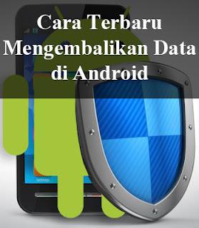 Cara Terbaru Mengembalikan Data di Android