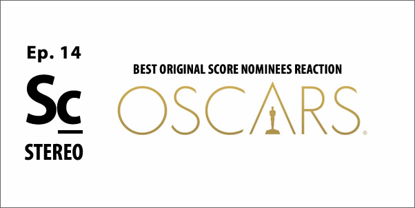 Soundcast Stereo (Ep. 14) Best Original Score Oscar Nominees