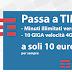 Fantastica promozione TIM: 1000 Min e 10 GB di Internet in 4G a soli 10 euro !